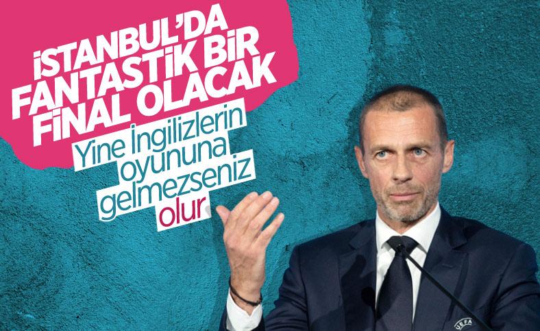 UEFA Başkanı Ceferin: İstanbul'daki final fantastik olacak