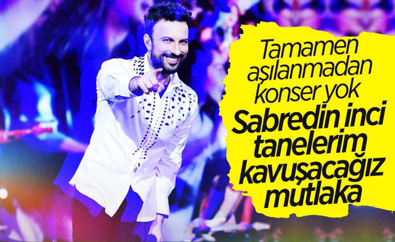 Konser isteyen hayranlarına Tarkan'dan şarkılı yanıt: Sabredin inci tanelerim