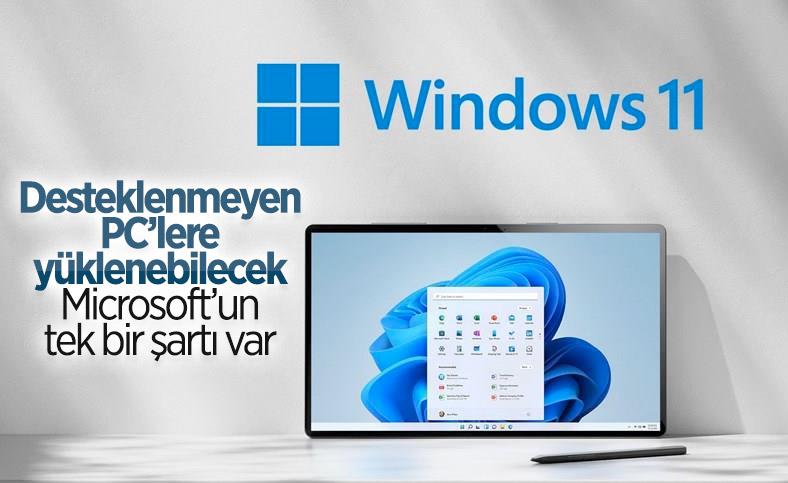 Desteklenmeyen PC'lere Windows 11 kurulabilecek: Microsoft'un bir şartı var