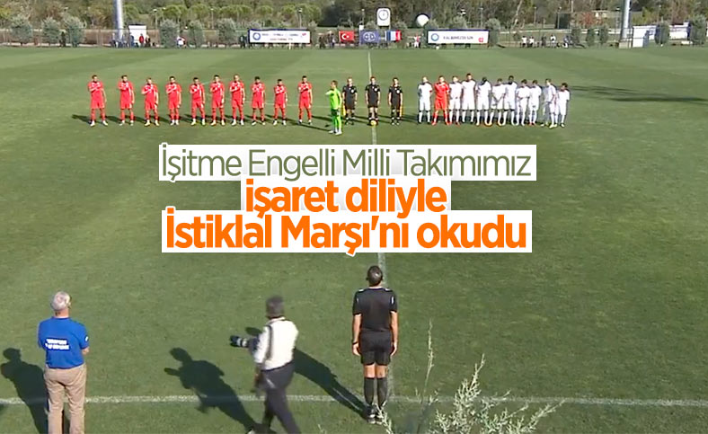 İşitme Engelliler Futbol Milli Takımı, İstiklal Marşı'nı okudu