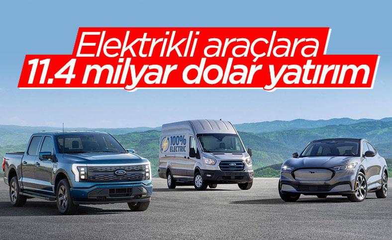 Ford, elektrikli araçlara 11,4 milyar dolar yatırım yapacak