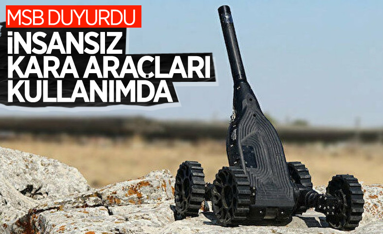 İnsansız kara araçları TSK'da kullanılmaya başlandı