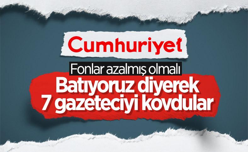 Cumhuriyet, 7 gazeteciyi işten çıkardı