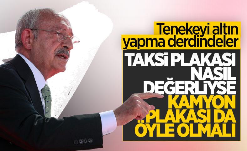 Kemal Kılıçdaroğlu: Kamyon plakasının da taksi plakası gibi değerli olması lazım