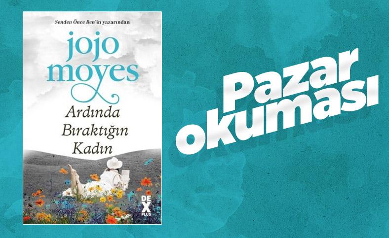 Pazar okuması: Jojo Moyes'in Ardında Bıraktığın Kadınlar kitabı