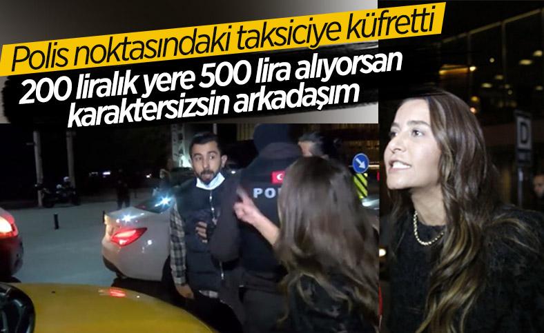 Taksim'de bir kadın, polis noktasındaki taksiciye küfretti