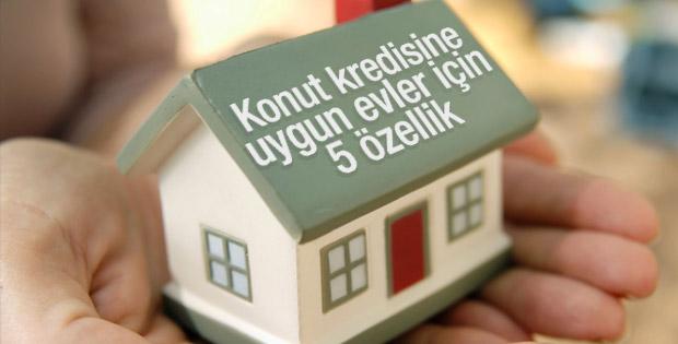 Konut kredisine uygun evler için 5 özellik