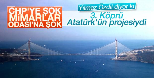 Yılmaz Özdil'e göre 3. Köprü Atatürk'ün projesiydi
