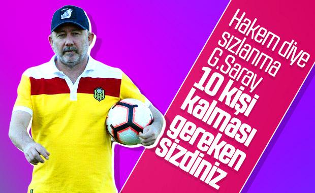 Sergen Yalçın: Galatasaray hakem diye sızlanmasın