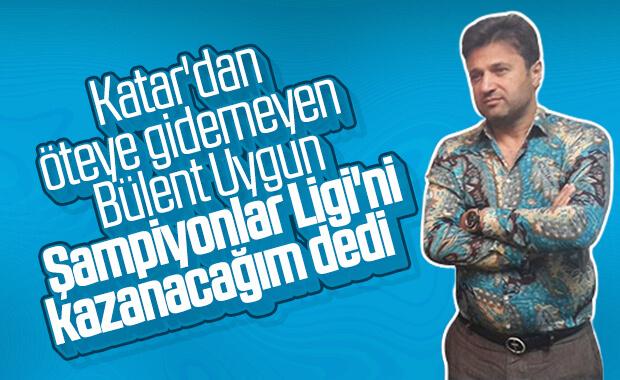 Bülent Uygun'un Şampiyonlar Ligi hayali