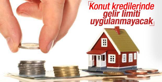 Konut kredilerinde gelir limiti uygulanmayacak