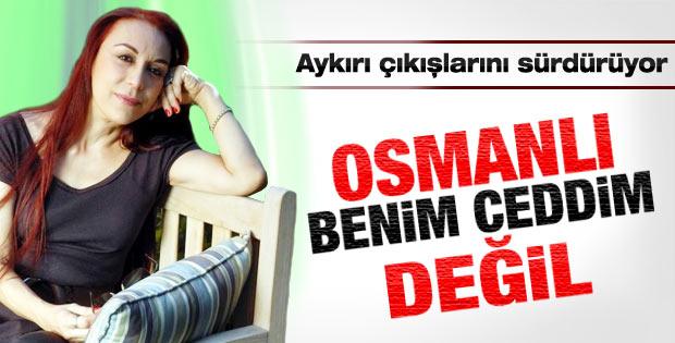 Leman Sam: Osmanlı benim ceddim değil