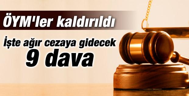 Kaldırılan ÖYM'lerdeki 9 dava ağır cezaya gidiyor