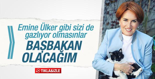 Meral Akşener: Başbakan olacağım