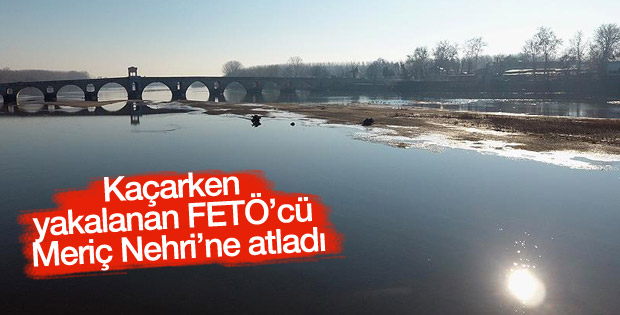 Meriç Nehri'ne atlayan FETÖ'cü kayboldu