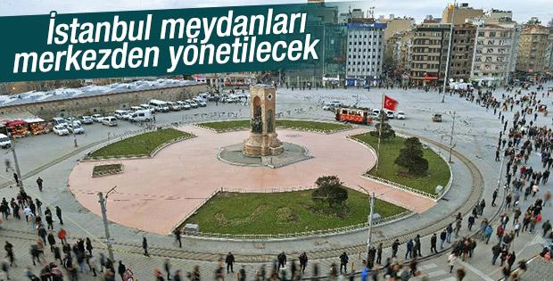 İstanbul'un meydanlarını merkez yönetecek