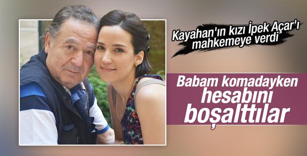 Kayahan'ın kızı İpek Açar'ı mahkemeye verdi