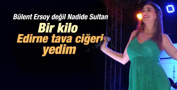 Nadide Sultan Edirne'de bir kilo ciğer yedi