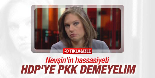 Nevşin Mengü'nün HDP-PKK hassasiyeti