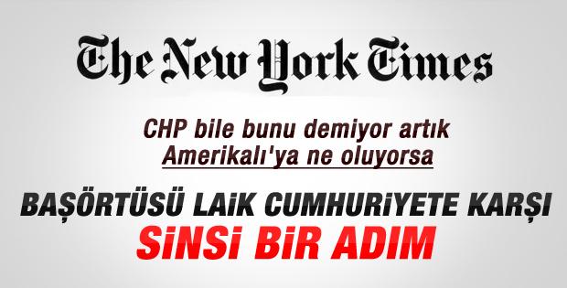 New York Times: Başörtüsü çok sinsi bir adım