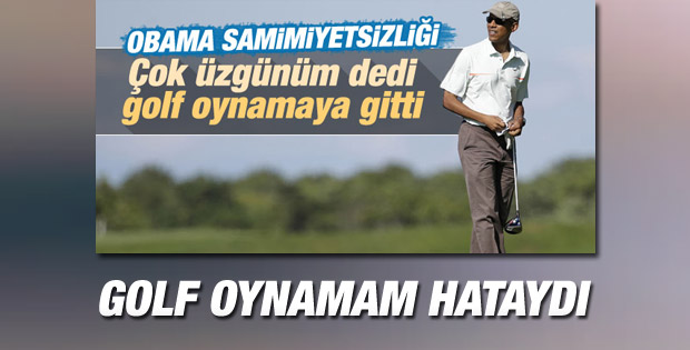 Obama: O açıklamadan sonra golf oynamam hataydı