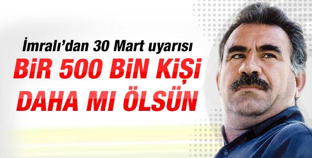 Öcalan: Bir 500 bin kişi daha mı ölsün