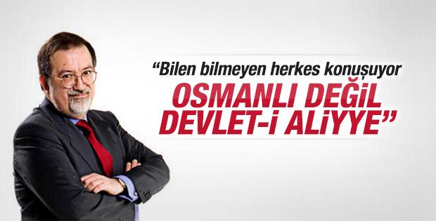 Bardakçı: Osmanlı değil Devlet-i Aliyye