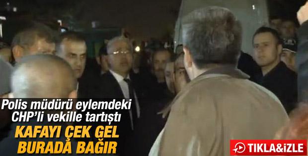 Validebağ'da polis müdürü CHP'li vekille tartıştı
