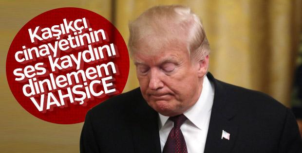 Trump: Kaşıkçı cinayetinin ses kaydı vahşice