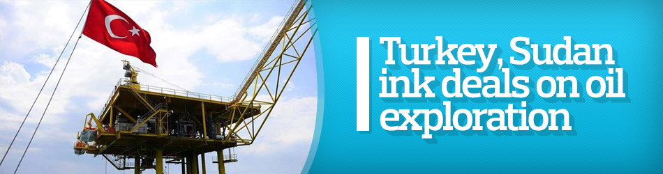 Turkey, Sudan ink deals on oil exploration