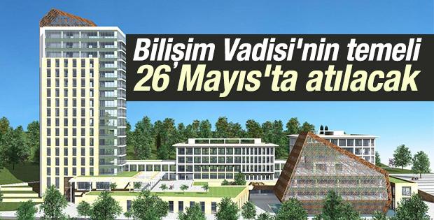 Bilişim Vadisi'nin temeli 26 Mayıs'ta atılacak
