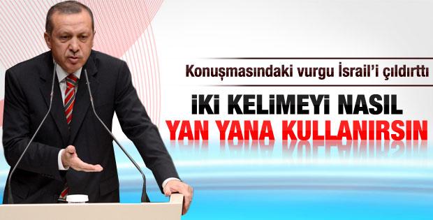 Erdoğan'ın sözleri İsrail'i çıldırttı