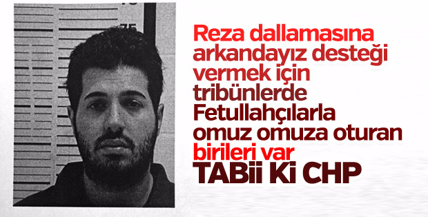 Reza Zarrab davasında FETÖ'ye destek veren CHP'li