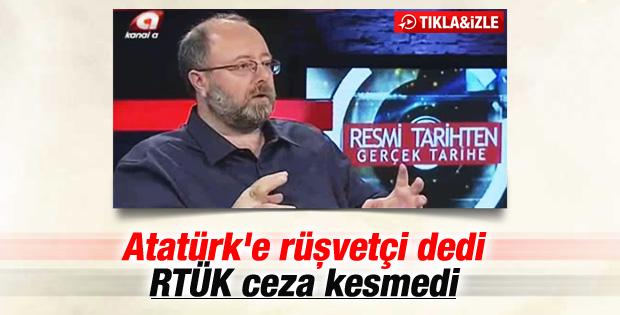 Atatürk'e rüşvetçi denildi RTÜK'ten ceza çıkmadı