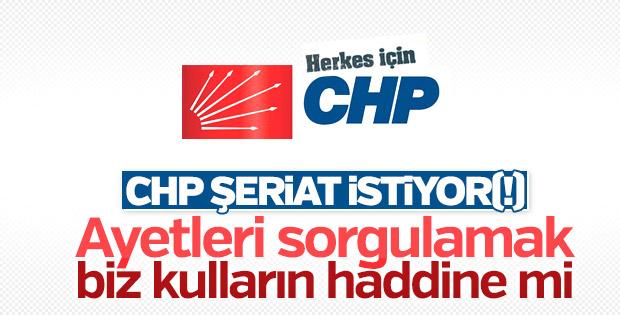 CHP: Ayetler sorgulamak kulların işi değil