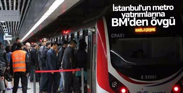 İstanbul'un metro yatırımlarına BM'den övgü