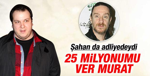 Şahan'ın 25 milyon liralık davasında ilk duruşma