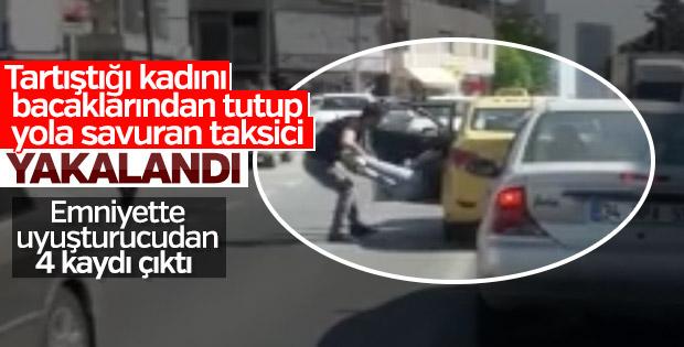 Kadını yola savuran taksici gözaltına alındı