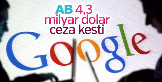 AB Google'a 4,3 milyar euro ceza verdi