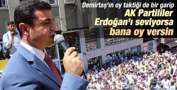 Demirtaş: Erdoğan'ı seviyorlarsa bana oy vermeleri lazım