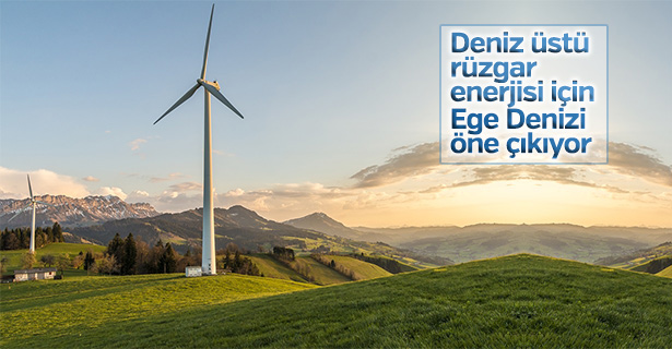 Deniz üstü rüzgar enerjisi için Ege Denizi öne çıkıyor