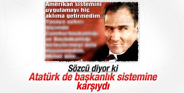 Sözcü: Atatürk başkanlık sistemine karşıydı