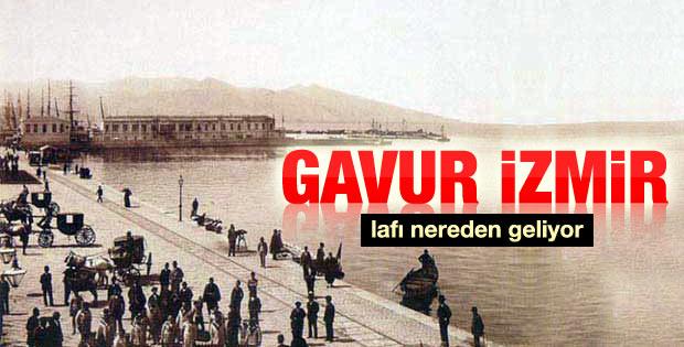 Taha Akyol yazdı: Gavur İzmir lafı nereden geliyor