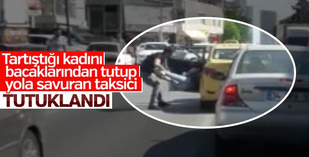 Genç kadını yola atan taksici tutuklandı