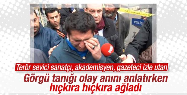 Taksim'deki görgü tanığı o anları ağlayarak anlattı