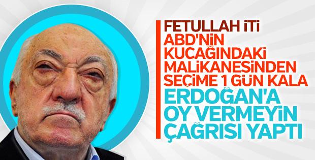 Terörist Gülen, Erdoğan'a oy verilmemesini istedi