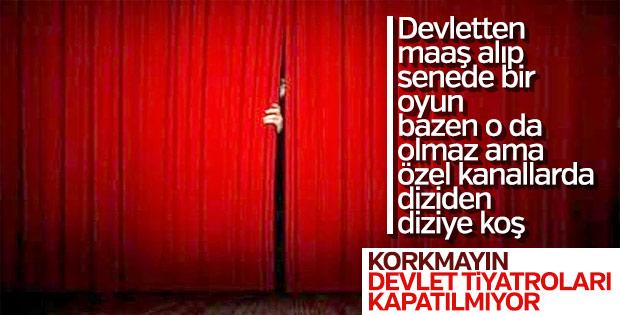 Devlet Tiyatroları: Kapandığımız haberleri yalan