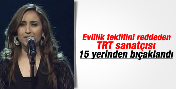 Evlilik teklifini reddeden TRT sanatçısı öldürüldü