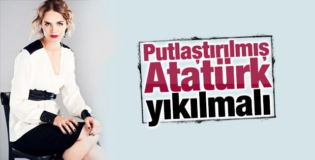 Tuğçe Kazaz: Putlaştırılmış Atatürk de yıkılmalıdır