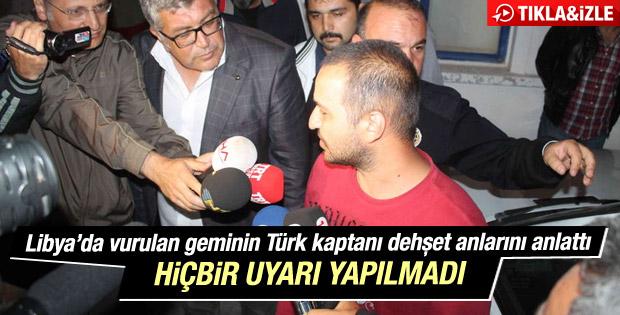 Libya'da vurulan geminin Türk kaptanı o anları anlattı